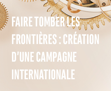 Faire tomber les frontières : création d'une campagne internationale