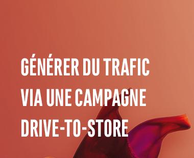 Générer du trafic via une campagne drive-to-store