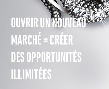 Ouvrir un nouveau marché = créer des opportunités illimitées