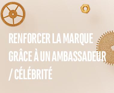 Renforcer la marque grâce à un ambassadeur / célébrité